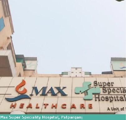 Max Super Specialty Hospital, Patparganj